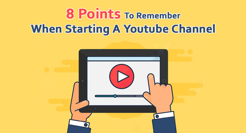 8 Points To Remember When Starting A Youtube Channel