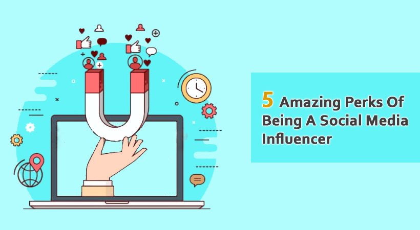 5 Amazing Perks Of Being A Social Media Influencer