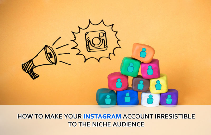 How To Make Your Instagram Account IRRESISTIBLE