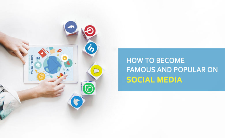 How To Become Famous And Popular On Social Media