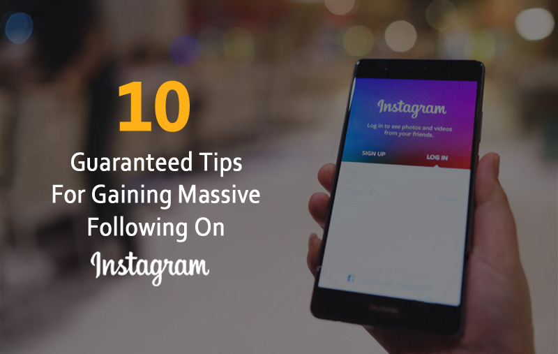 10 Guaranteed Tips For Gaining Massive Following On Instagram