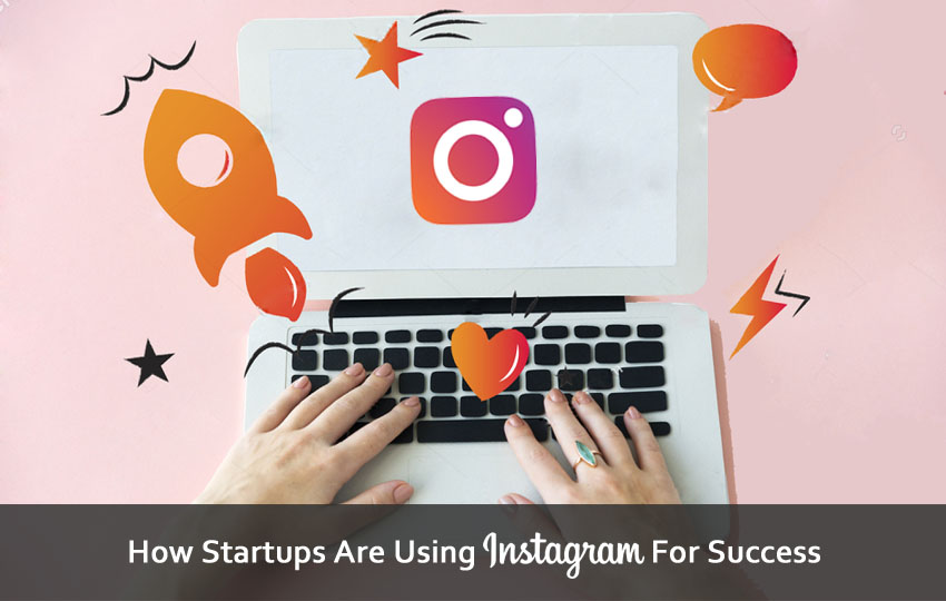 How Startups Are Using Instagram For Success?
